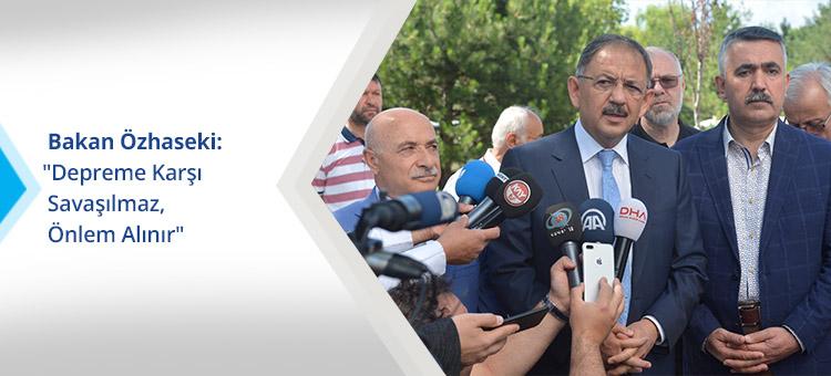 """Bakan Özhaseki: """"Depreme Karşı Savaşılmaz, Önlem Alınır"""""""
