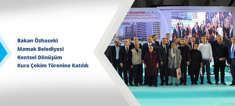 Bakan Özhaseki Mamak Belediyesi Kentsel Dönüşüm Kura Çekim Törenine Katıldı