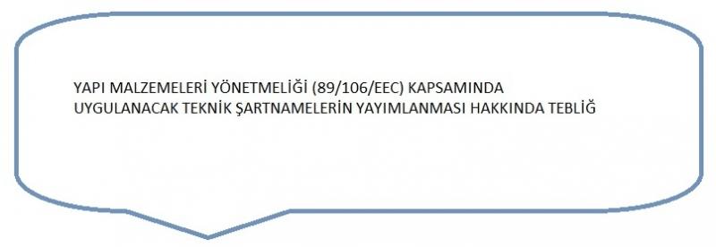 Yapı Malzemeleri Yönetmeliği (89/106/EEC) Kapsamında Uygulanacak Teknik Şartnamelerin Yayımlanması Hakkında Tebliğ