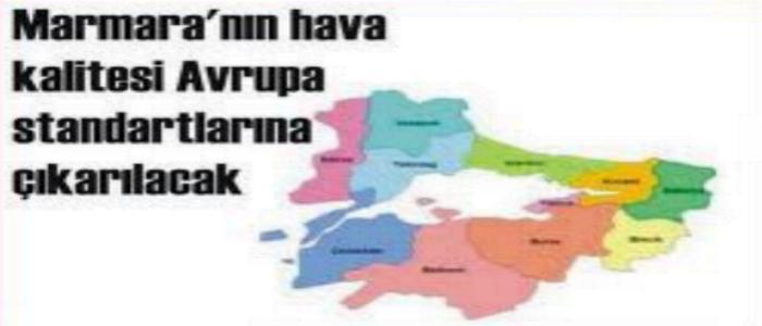 Marmara Bölgesinin Hava Kalitesi Avrupa Standartlarına çıkarılıyor