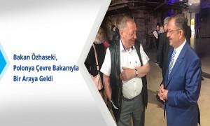 Bakan Özhaseki, Polonya Çevre Bakanıyla Bir Araya Geldi