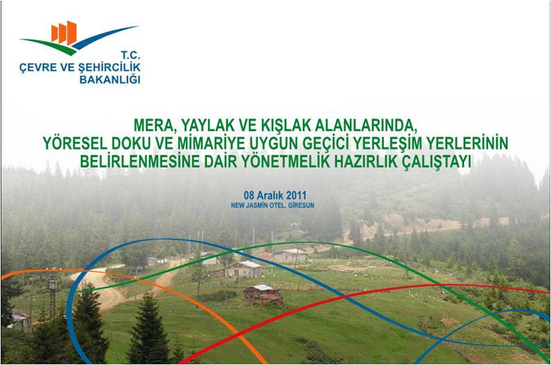 Mera Yaylak Ve Kışlak Alanlarında Yöresel Doku Ve Mimariye Uygun Geçici Yerleşim Yerlerinin Belirlenmesine Dair Yönetmelik Hazırlık Çalıştayı 08.12.2011 Tarihinde Giresun'da Gerçekleştirildi.