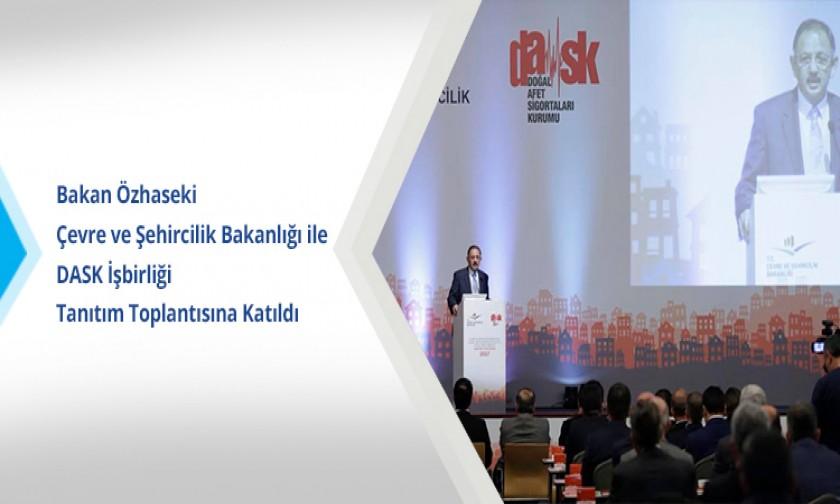 Bakan Özhaseki Çevre ve Şehircilik Bakanlığı ile DASK İşbirliği Tanıtım Toplantısına Katıldı