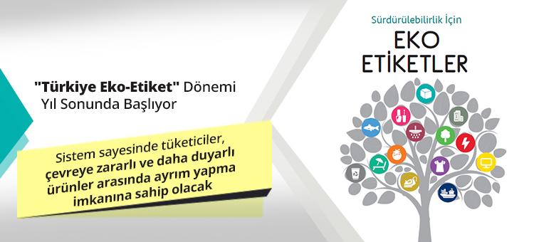 """Türkiye Eko-Etiket"""" Dönemi Yıl Sonunda Başlıyor"""