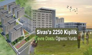 Sivas'a 2250 Kişilik Çevre Dostu Öğrenci Yurdu