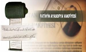 Fatih'in Ayasofya Vakfiyesi Korunmaya Devam Ediyor