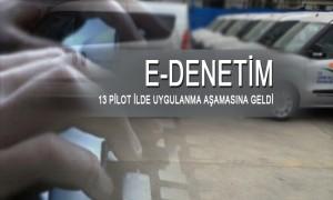 E-Denetim 13 Pilot İlde Uygulanma Aşamasına Geldi