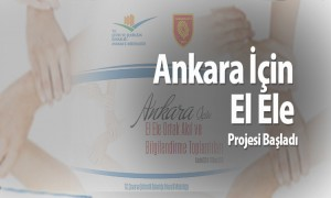 Ankara İçin El Ele Projesi Başladı