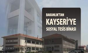 Bakanlıktan Kayseri'ye Sosyal Tesis Binası
