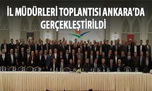 İl Müdürleri Toplantısı Ankara'da Gerçekleştirildi