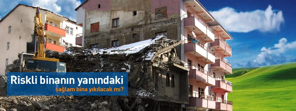 Riskli Binanın Yanındaki Sağlam Bina Yıkılmayacak