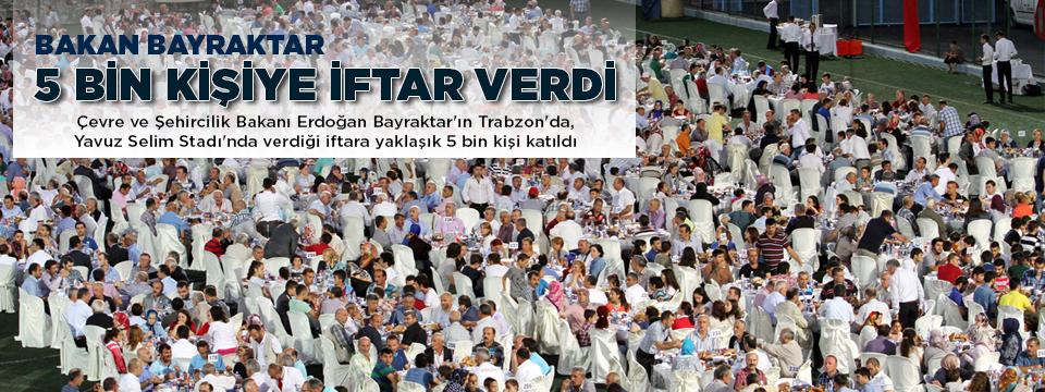 BAKAN BAYRAKTAR STATTA 5 BİN KİŞİYE İFTAR VERDİ.