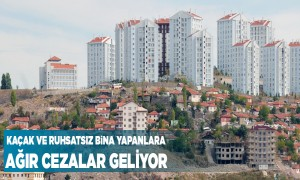 Kaçak ve Ruhsatsız Bina Yapanlara Ağır Cezalar Geliyor