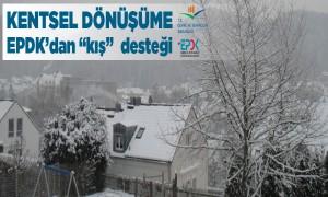 Kentsel Dönüşüme EPDK'dan Kış Desteği