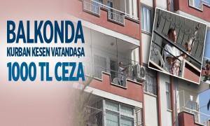 Balkonda Kurban Kesen Vatandaşa 1000 TL Ceza