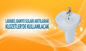 Lavabo, Banyo Suları Arıtılarak Klozetler'de Kullanılacak