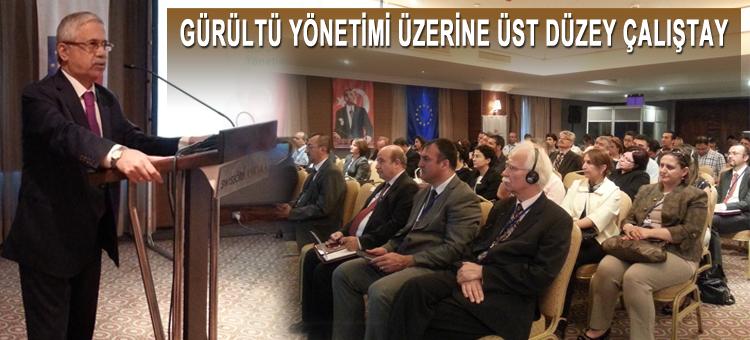 Gürültü Yönetimi Üzerine Üst Düzey Çalıştay Gerçekleştirildi