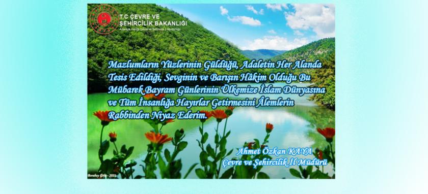Çevre ve Şehirlik İl Müdürümüz Sayın Ahmet Özkan KAYA' nın Kurban Bayramı Mesajı
