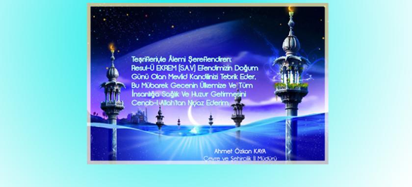 İl Müdürümüz Sayın Ahmet Özkan KAYA' nın Mevlid Kandili Mesajı