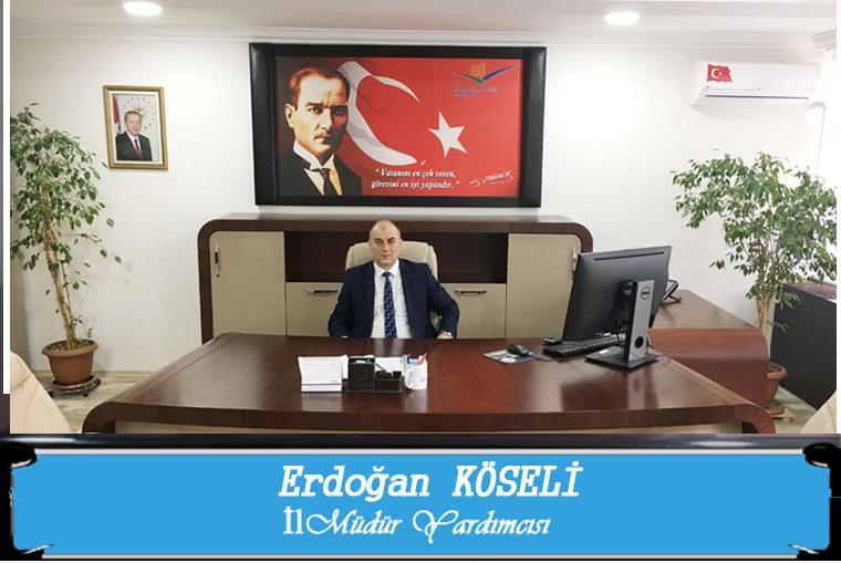 İl Müdür Yardımcımız Sayın Erdoğan KÖSELİ