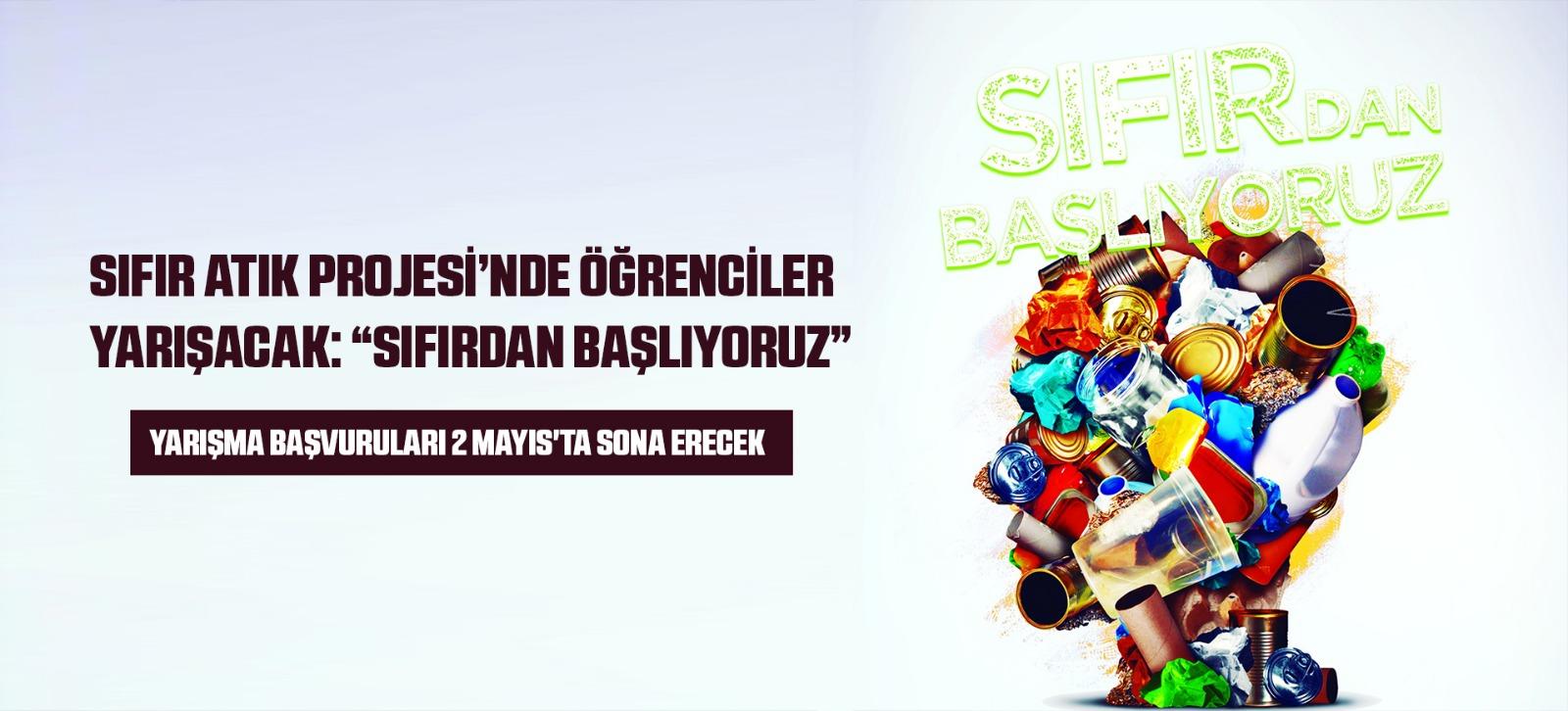 """Çevre ve Şehircilik Bakanlığı tarafından hayata geçirilen ve Cumhurbaşkanı Recep Tayyip Erdoğan'ın eşi Emine Erdoğan'ın himayesinde uygulanan Sıfır Atık Projesi'nde, ilkokul, ortaokul, lise ve üniversite öğrencileri """"Sıfırdan Başlıyoruz"""" ile yarışacak"""
