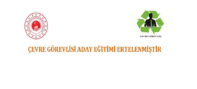 16-20 MART 2020 Çevre Görevlisi Aday Eğitimi Ertelenmiştir.