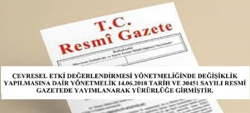 ÇEVRESEL ETKİ DEĞERLENDİRMESİ YÖNETMELİĞİNDE DEĞİŞİKLİK YAPILMASINA DAİR YÖNETMELİK 14.06.2018 TARİH VE 30451 SAYILI RESMİ GAZETEDE YAYIMLANARAK YÜRÜRLÜĞE GİRMİŞTİR.