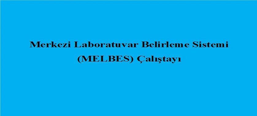Merkezi Laboratuvar Belirleme Sistemi (MELBES) Çalıştayı Düzenlenecektir…