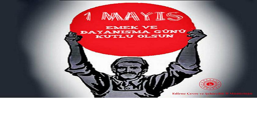 İl Müdürümüz Sayın Engin ÖZTÜRK'ün , 1 Mayıs Emek ve Dayanışma Günü Kutlama Mesajı