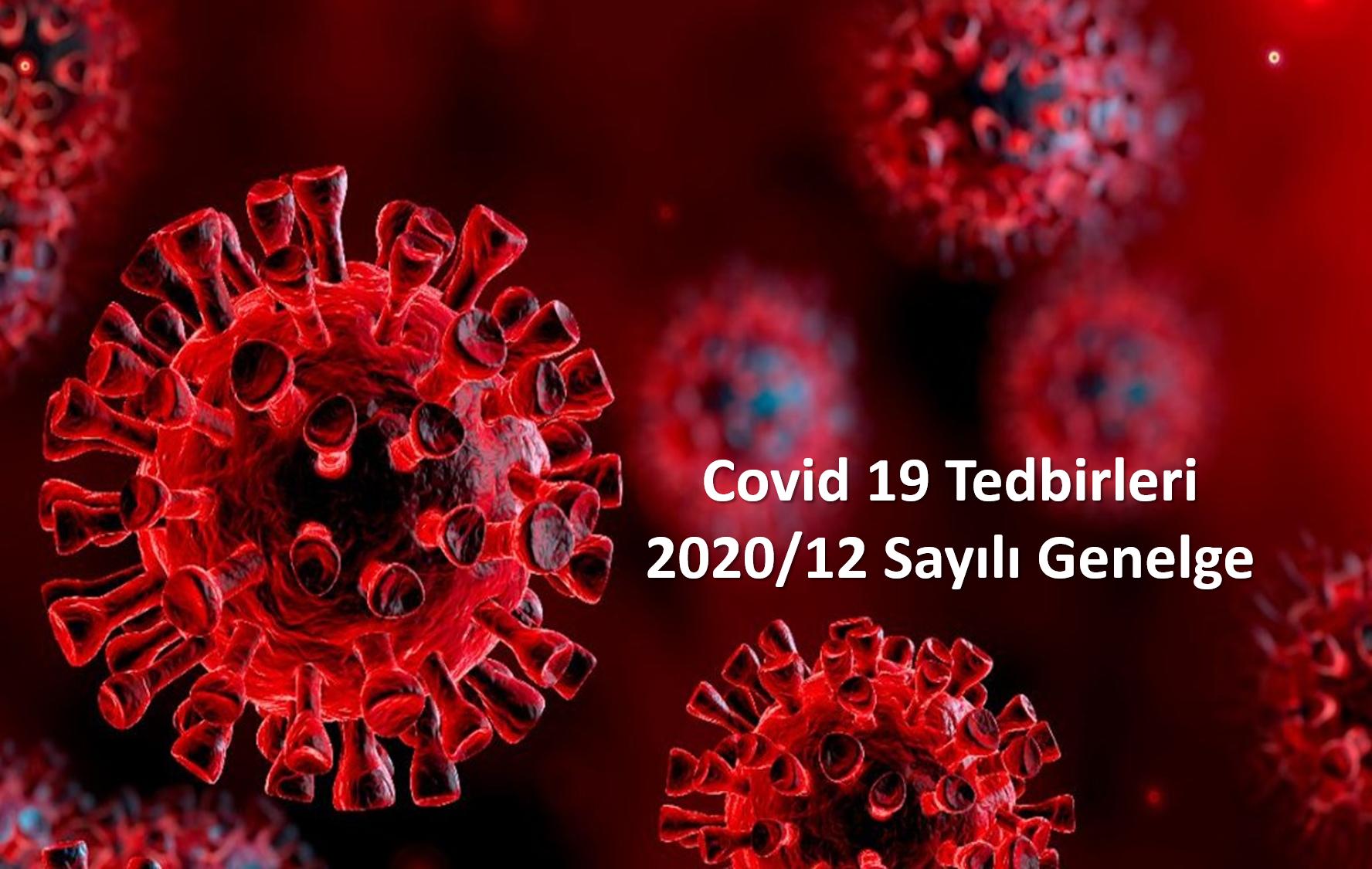 COVİD 19 TEDBİRLERİ KAPSAMINDA 2020/12 SAYILI GENELGE YAYIMLANDI