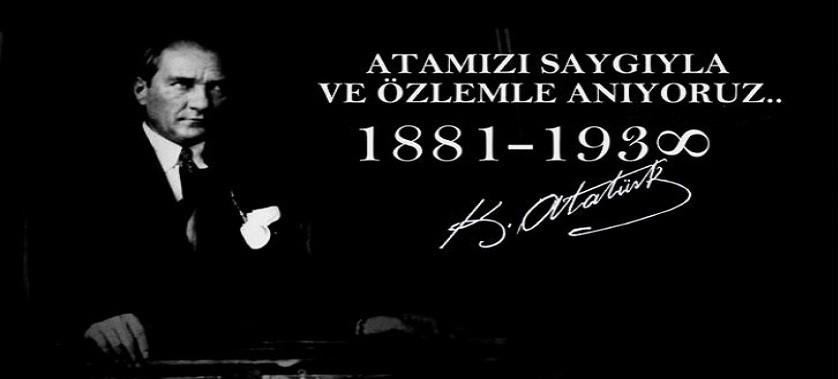ULU ÖNDER GAZİ MUSTAFA KEMAL ATATÜRK'Ü SAYGI VE ÖZLEMLE ANIYORUZ.