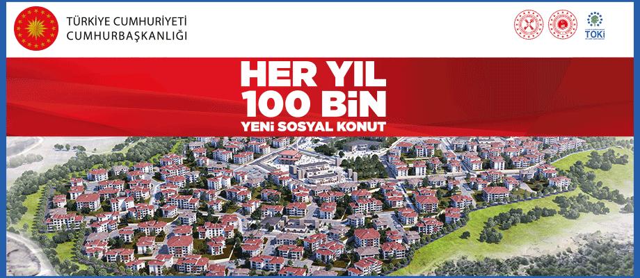 HER YIL 100 BİN YENİ SOSYAL KONUT PROJESİ BAŞLADI