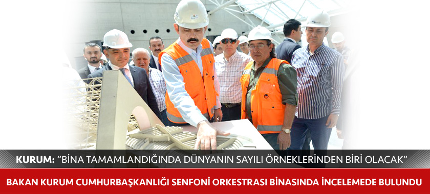 BAKAN KURUM CUMHURBAŞKANLIĞI SENFONİ ORKESTRASI BİNASINDA İNCELEMEDE BULUNDU