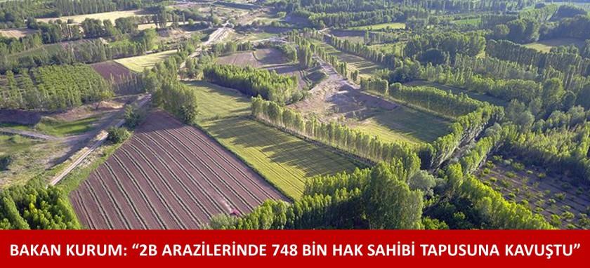 """BAKAN KURUM: """"2B ARAZİLERİNDE 748 BİN HAK SAHİBİ TAPUSUNA KAVUŞTU"""""""
