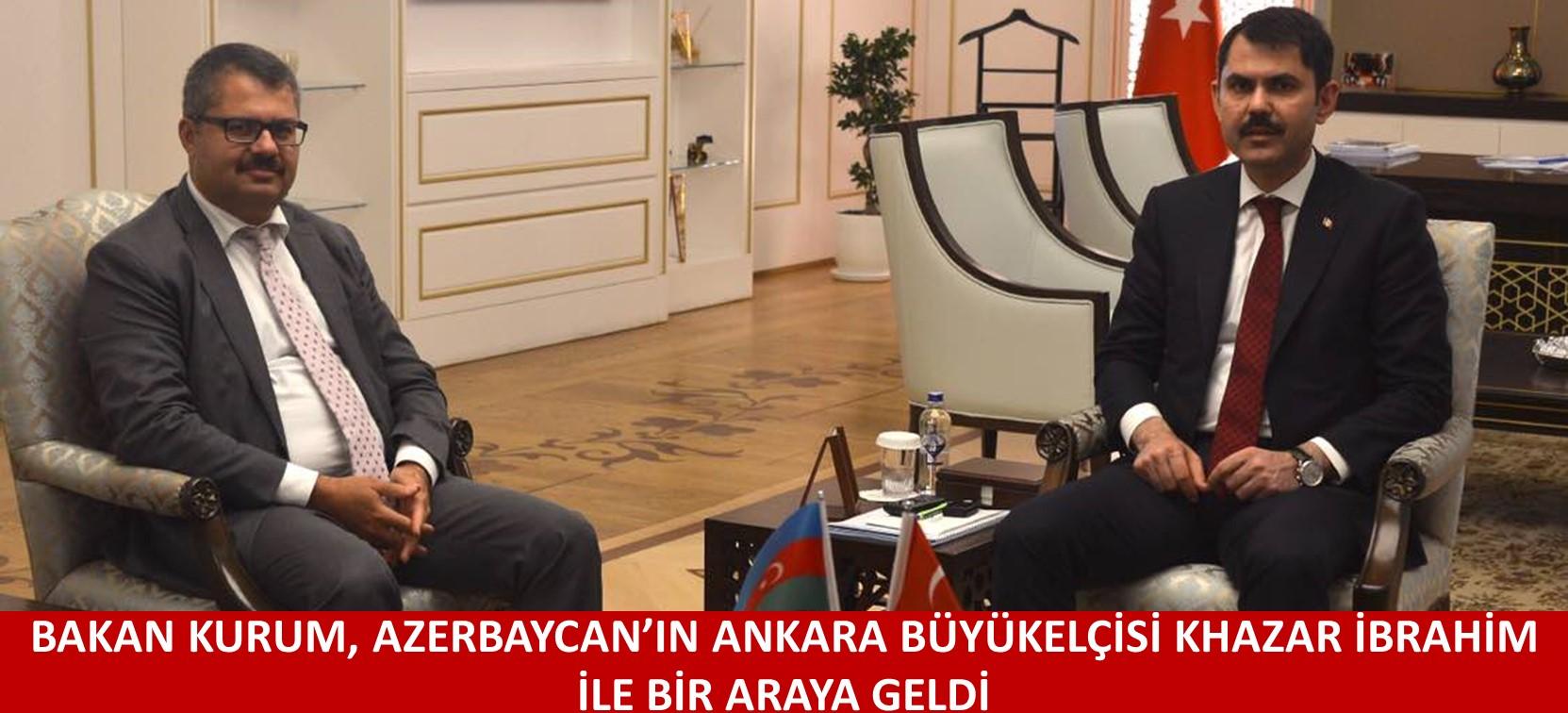 BAKAN KURUM, AZERBAYCAN ANKARA BÜYÜKELÇİSİ KHAZAR İBRAHİM İLE BİR ARAYA GELDİ