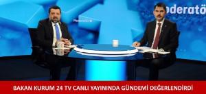 BAKAN KURUM 24 TV CANLI YAYININDA GÜNDEMİ DEĞERLENDİRDİ