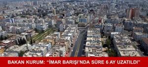 """BAKAN KURUM: """"İMAR BARIŞI'NDA SÜRE 6 AY UZATILDI"""""""