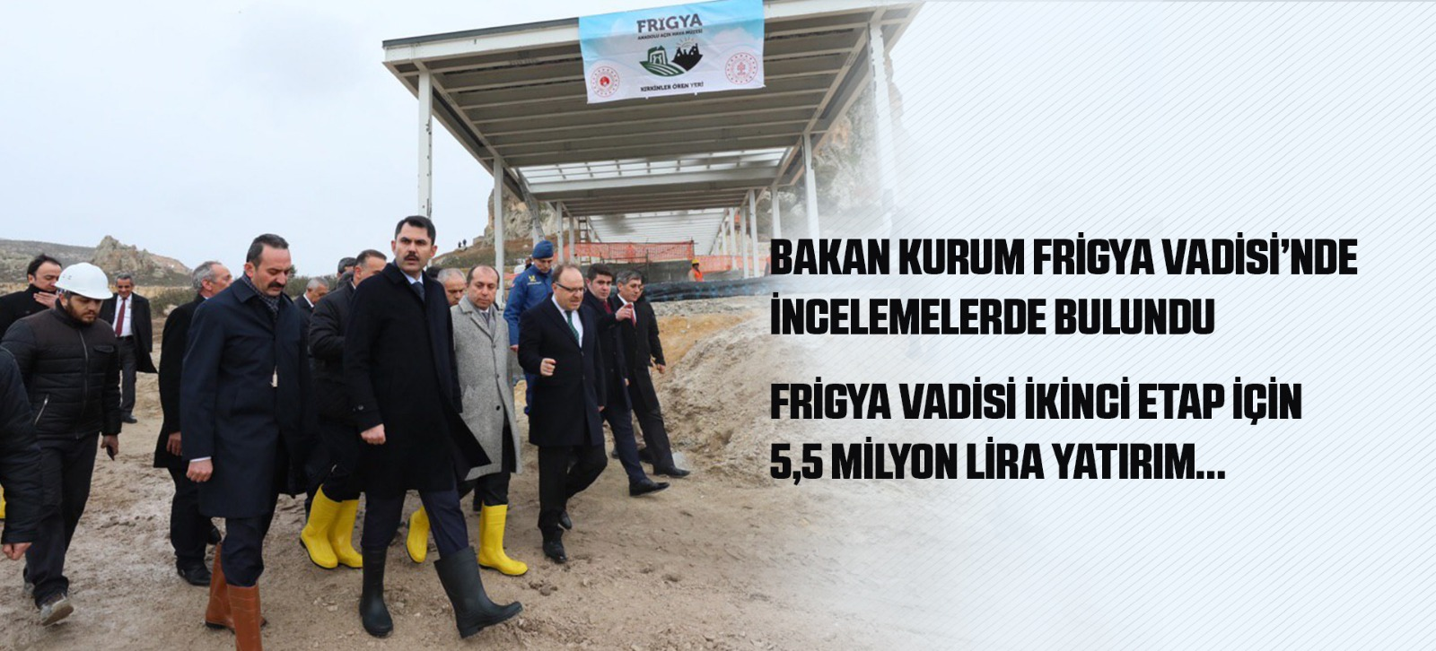 BAKAN KURUM FRİGYA VADİSİ'NDE İNCELEMELERDE BULUNDU
