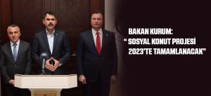 """BAKAN KURUM: """" SOSYAL KONUT PROJESİ 2023'TE TAMAMLANACAK"""""""