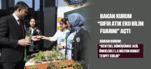 "BAKAN KURUM ""SIFIR ATIK EKO BİLİM FUARINI"" AÇTI"
