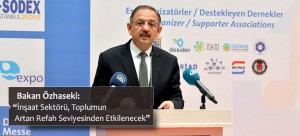 """Bakan Özhaseki: """"İnşaat Sektörü, Toplumun Artan Refah Seviyesinden Etkilenecek"""""""