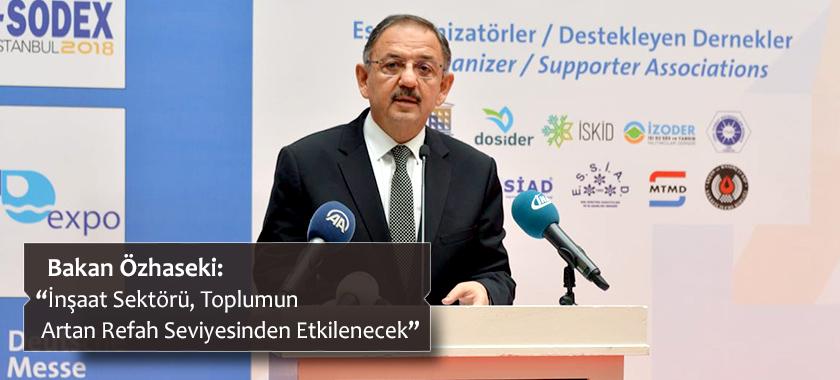 """Bakan Özhaseki: """"İnşaat Sektörü, Toplumun Artan Refah Seviyesinden Etkilencek"""""""
