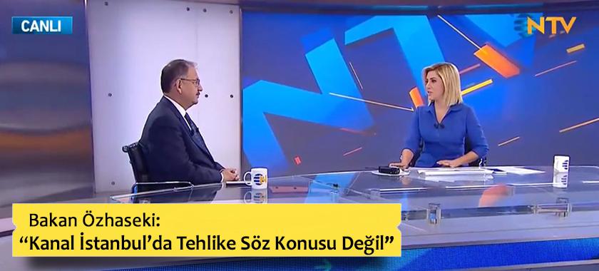 """Bakan Özhaseki: """"Kanal İstanbul'da Tehlike Söz Konusu Değil"""""""