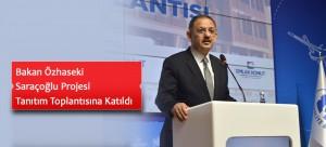 Bakan Özhaseki Saraçoğlu Projesi Tanıtım Toplantısına Katıldı