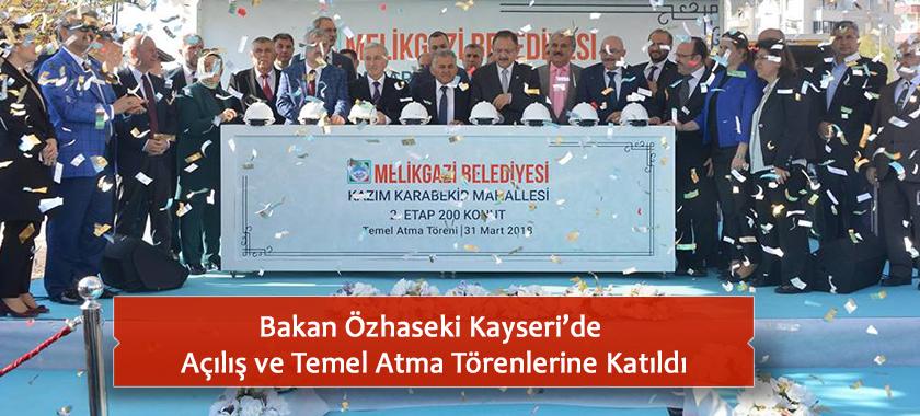 Bakan Özhaseki Kayseri'de Açılış ve Temel Atma Törenlerine Katıldı