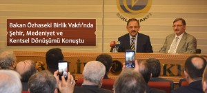Bakan Özhaseki Birlik Vakfı'nda Şehir, Medeniyet ve Kentsel Dönüşümü Konuştu