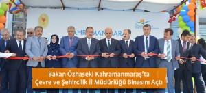 Bakan Özhaseki Kahramanmaraş'ta Çevre ve Şehircilik İl Müdürlüğü Binasını Açtı