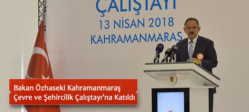 Bakan Özhaseki Kahramanmaraş  Çevre ve Şehircilik Çalıştayı'na Katıldı