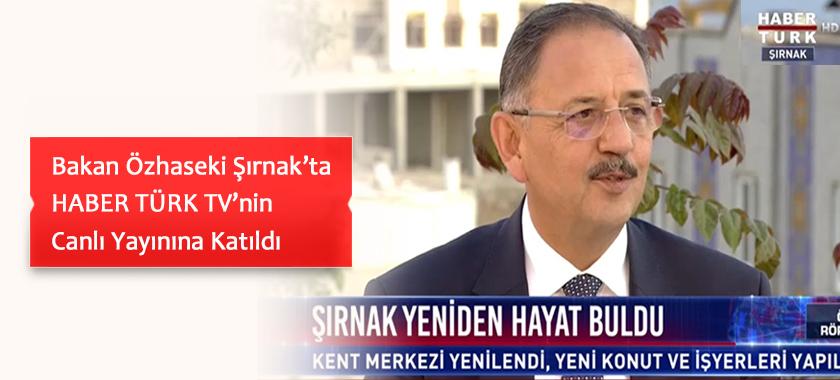 Bakan Özhaseki Şırnak'ta HABER TÜRK TV'nin Canlı Yayınına Katıldı