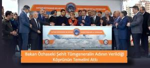 Bakan Özhaseki Şehit Tümgeneralin Adının Verildiği Köprünün Temelini Attı
